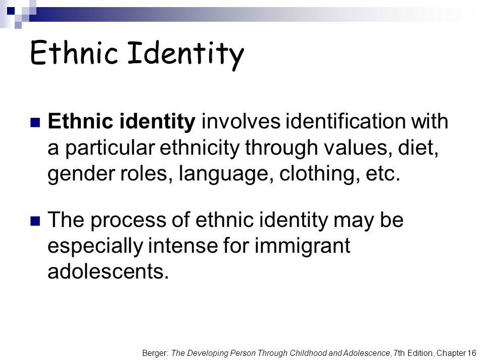 Ethnic Identity Ethnic identity involves identification with a particular ethnicity through values, diet, gender roles, language, clothing, etc.