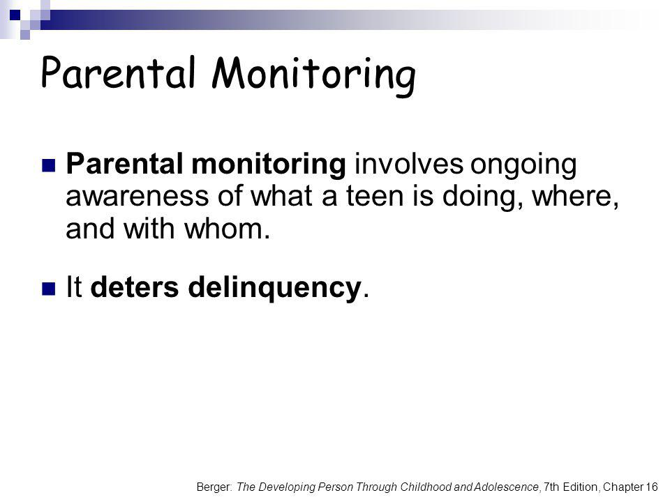 Parental Monitoring Parental monitoring involves ongoing awareness of what a teen is doing, where, and with whom.