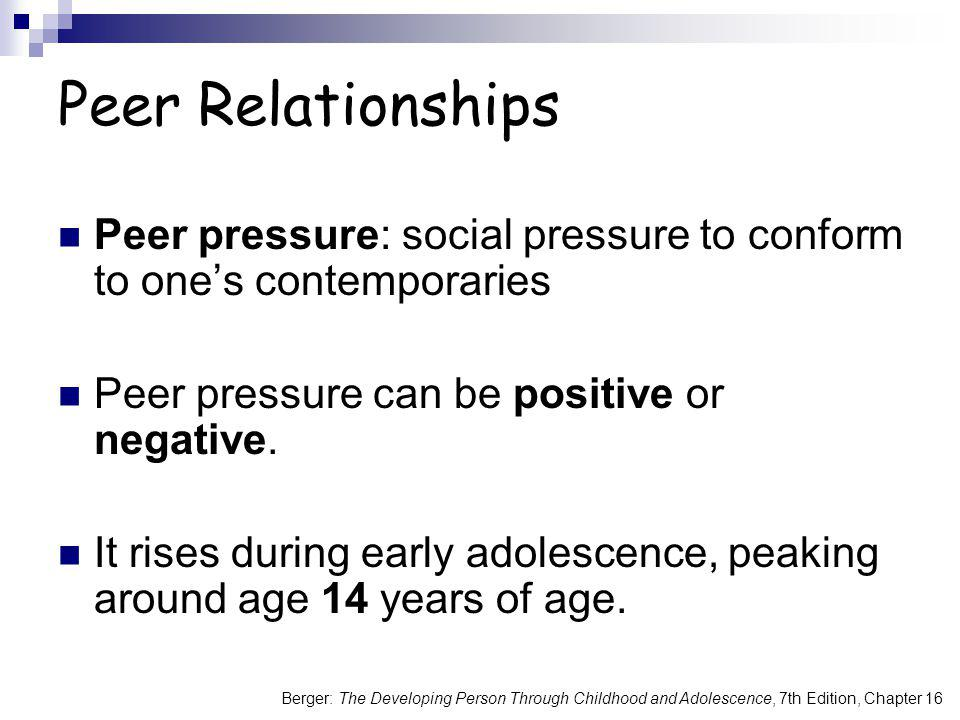 Peer Relationships Peer pressure: social pressure to conform to one's contemporaries. Peer pressure can be positive or negative.