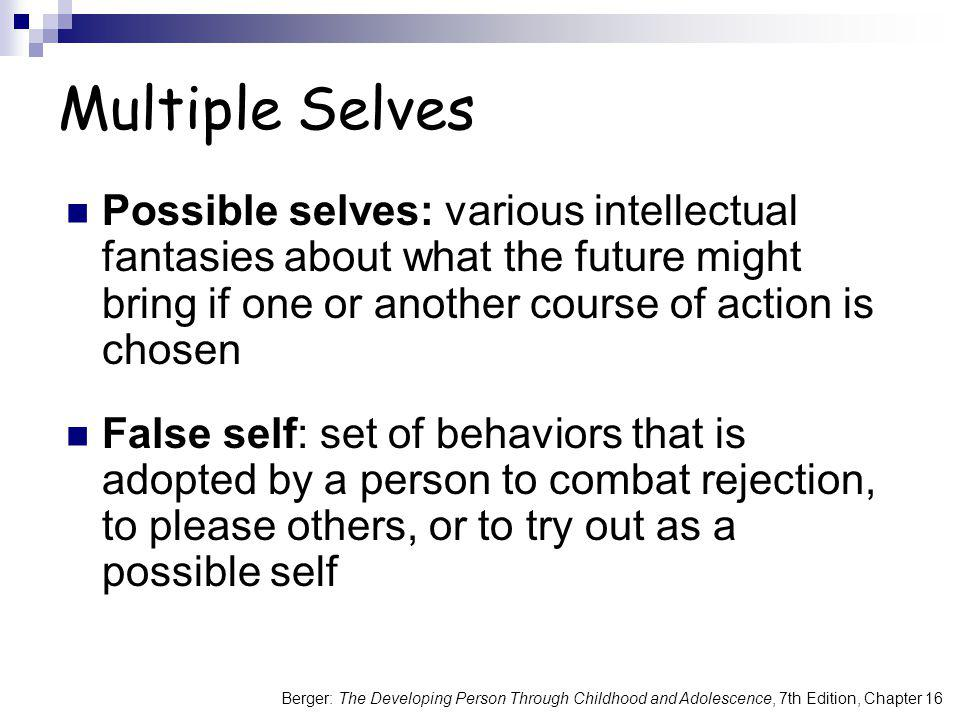 Multiple Selves Possible selves: various intellectual fantasies about what the future might bring if one or another course of action is chosen.