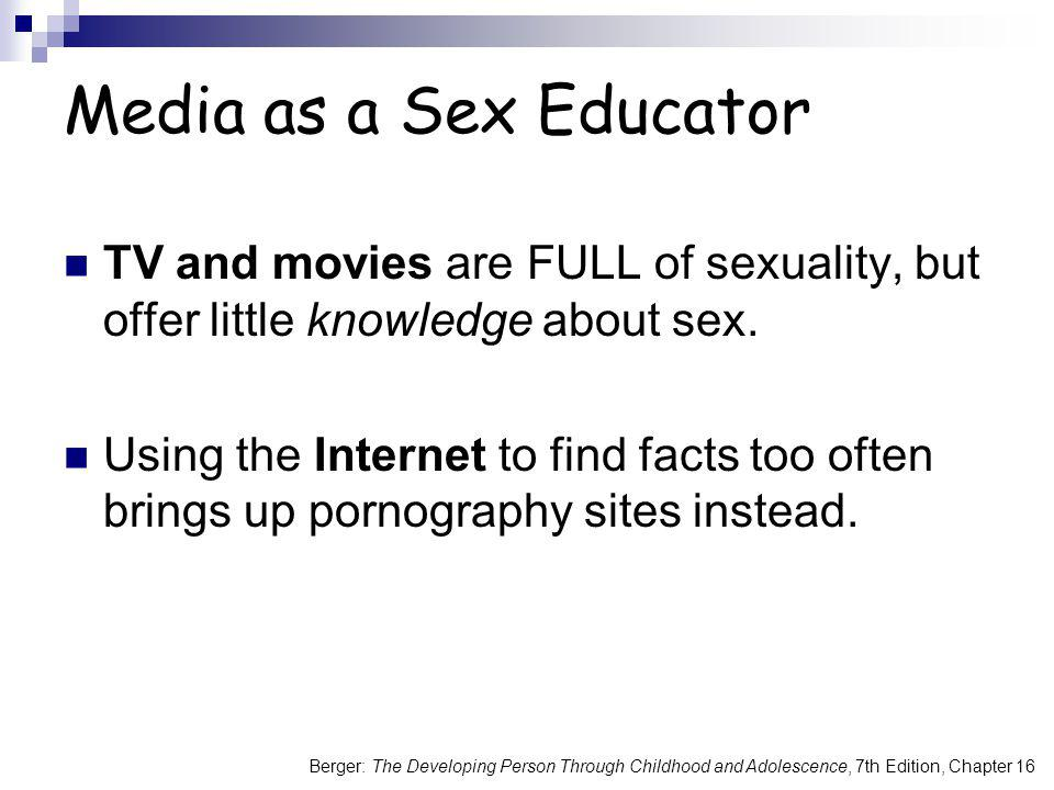 Media as a Sex Educator TV and movies are FULL of sexuality, but offer little knowledge about sex.