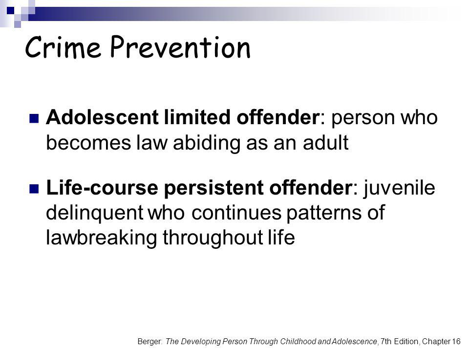 Crime Prevention Adolescent limited offender: person who becomes law abiding as an adult.