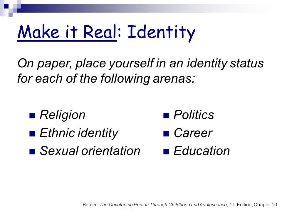 Make it Real: Identity On paper, place yourself in an identity status for each of the following arenas:
