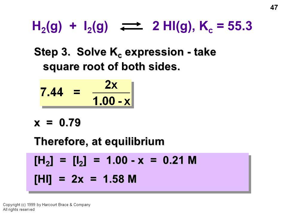 H2(g) + I2(g) 2 HI(g), Kc = 55.3 Step 3. Solve Kc expression - take square root of both sides.