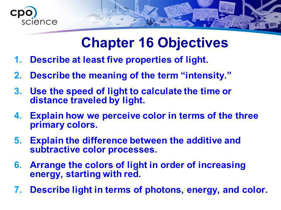 Chapter 16 Objectives Describe at least five properties of light.