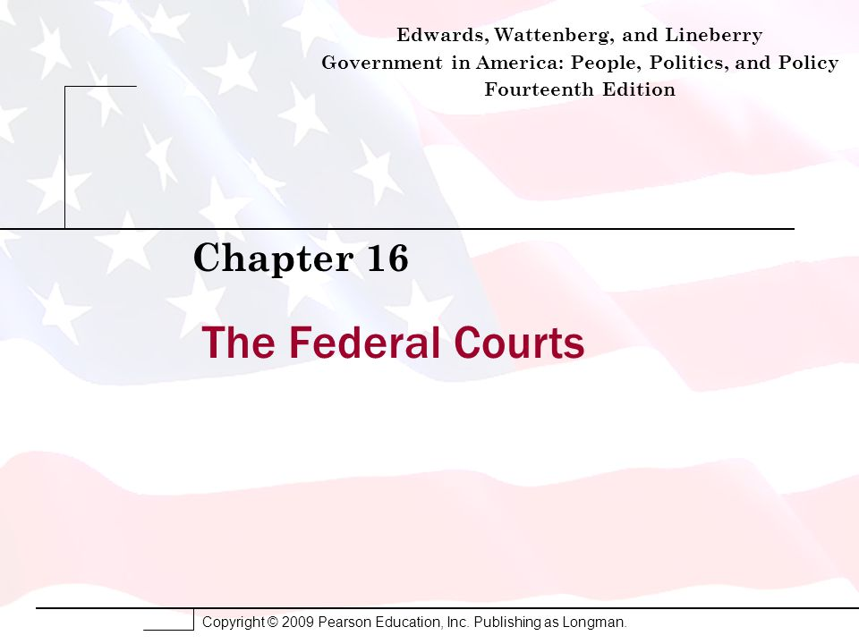 The Federal Courts Chapter 16 Edwards, Wattenberg, and Lineberry