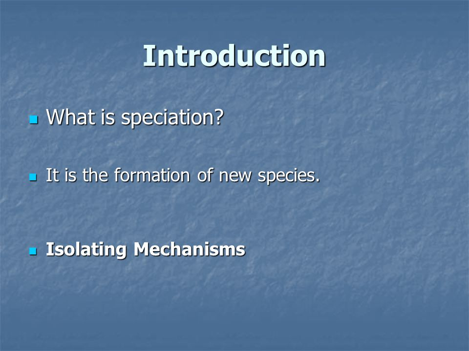 Introduction What is speciation It is the formation of new species.