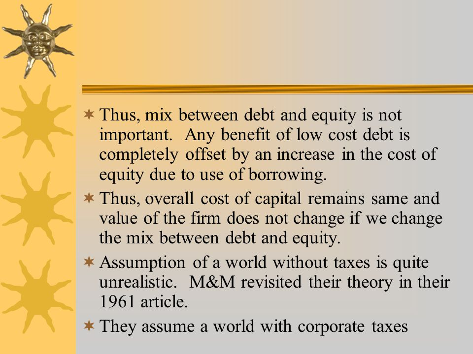 Thus, mix between debt and equity is not important