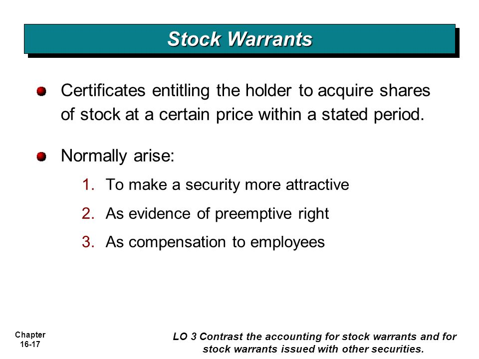 Stock Warrants Certificates entitling the holder to acquire shares of stock at a certain price within a stated period.