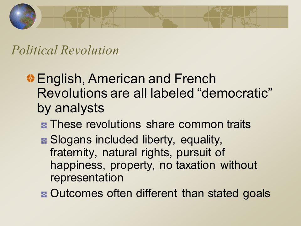 Political Revolution English, American and French Revolutions are all labeled democratic by analysts.