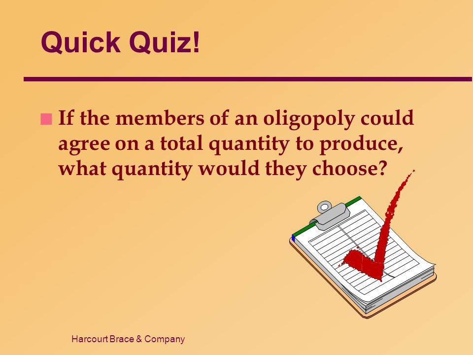 Quick Quiz! If the members of an oligopoly could agree on a total quantity to produce, what quantity would they choose