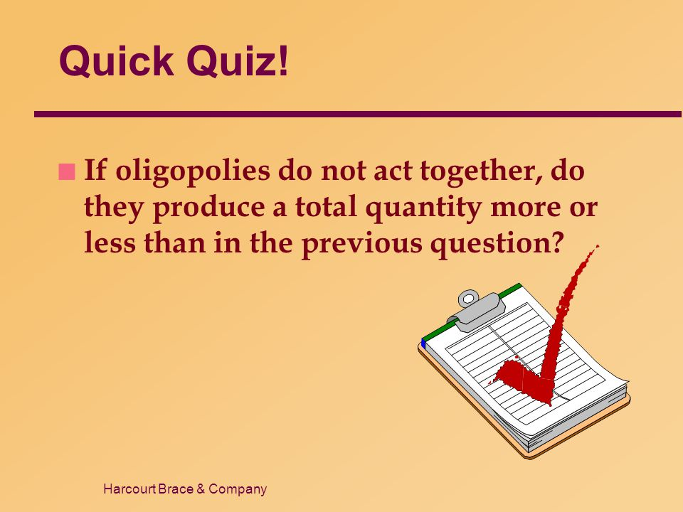 Quick Quiz! If oligopolies do not act together, do they produce a total quantity more or less than in the previous question