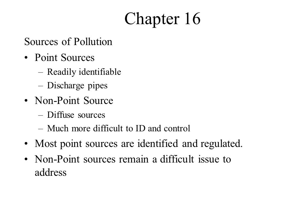Chapter 16 Sources of Pollution Point Sources Non-Point Source
