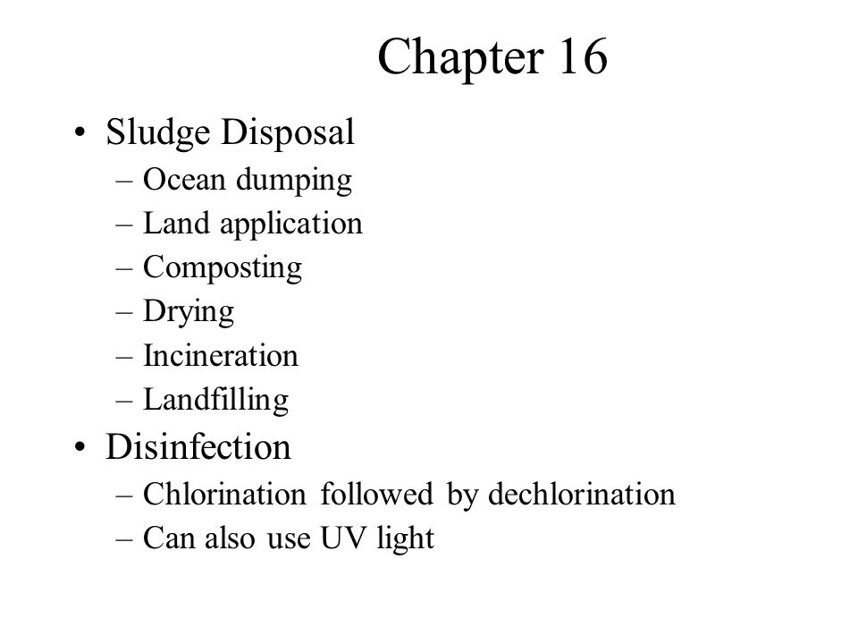 Chapter 16 Sludge Disposal Disinfection Ocean dumping Land application
