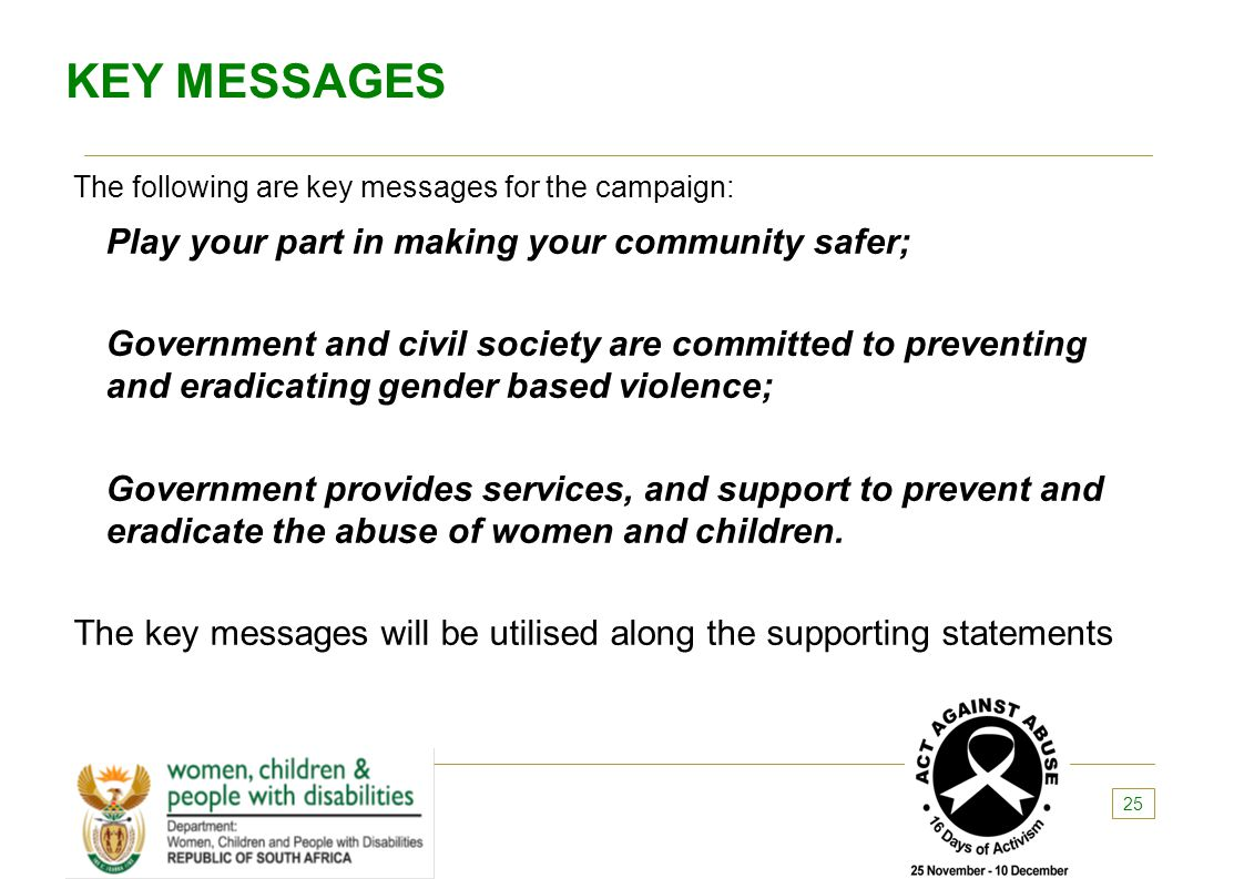 KEY MESSAGES The following are key messages for the campaign: Play your part in making your community safer;