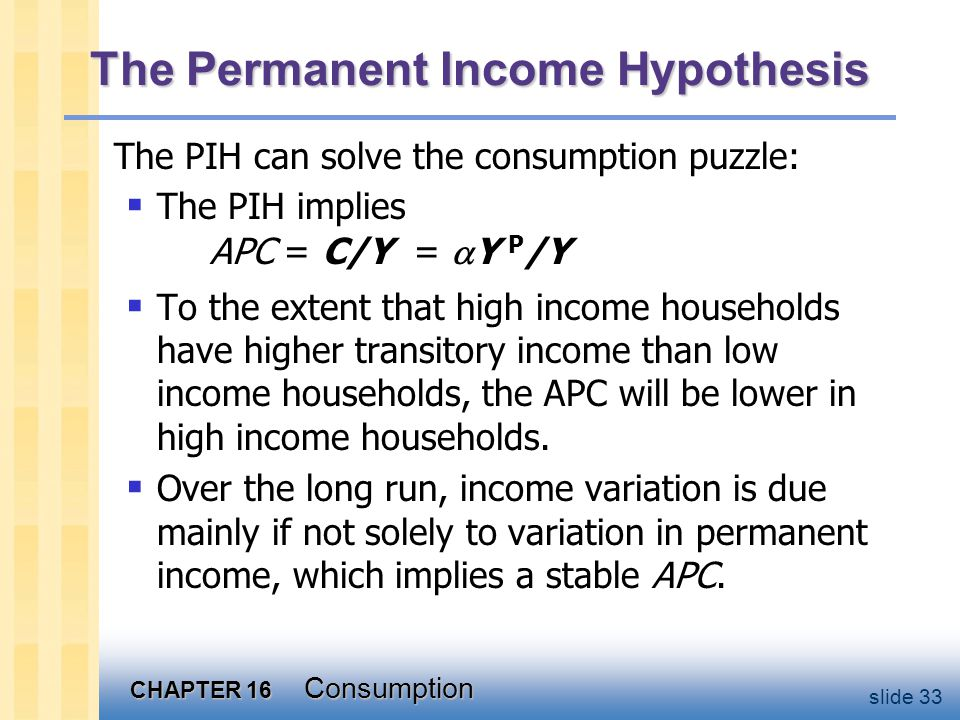 PIH vs. LCH In both, people try to achieve smooth consumption in the face of changing current income.