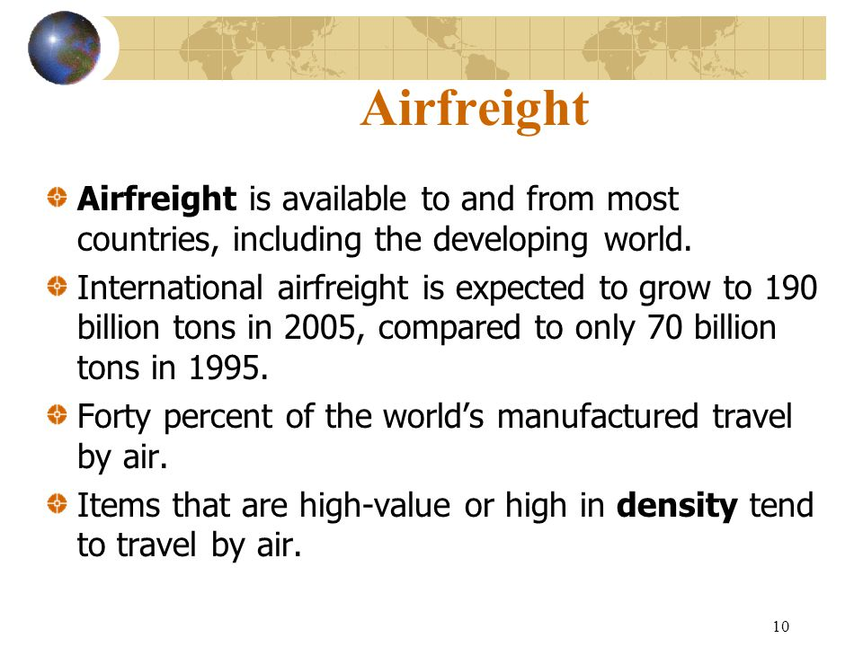 Airfreight Airfreight is available to and from most countries, including the developing world.