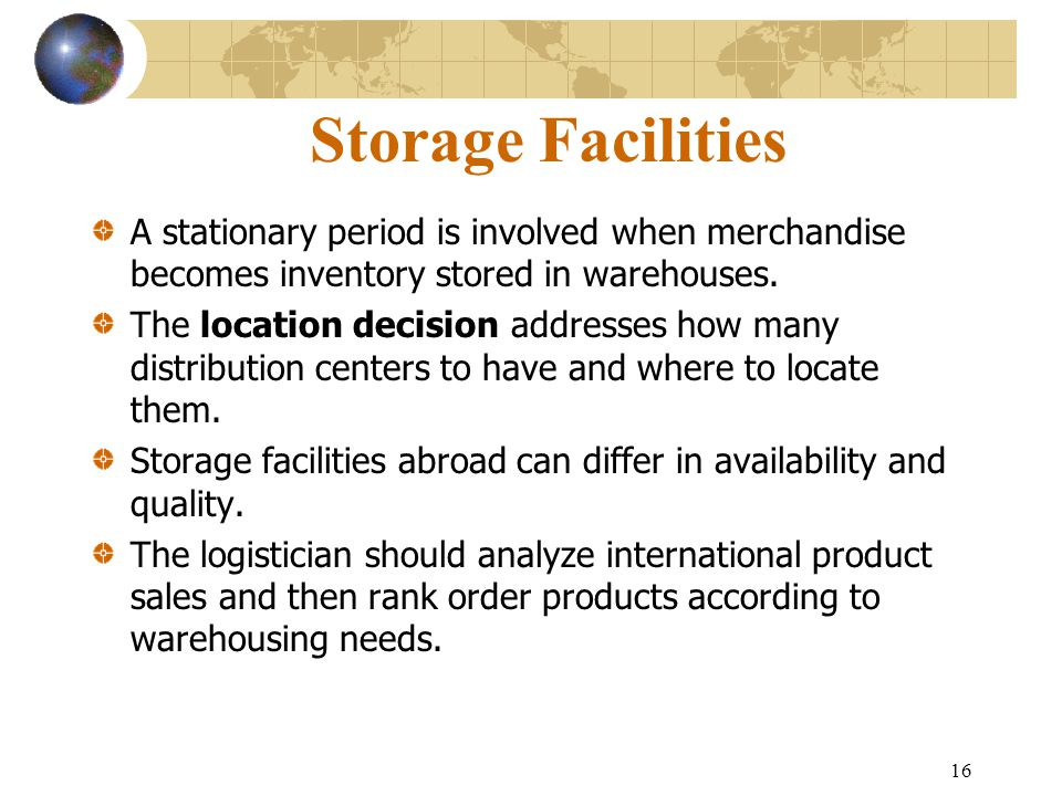 Storage Facilities A stationary period is involved when merchandise becomes inventory stored in warehouses.