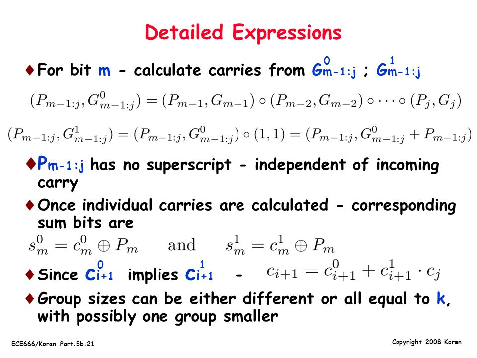 Detailed Expressions 1. For bit m - calculate carries from Gm-1:j ; Gm-1:j. Pm-1:j has no superscript - independent of incoming carry.