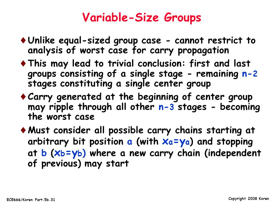 Variable-Size Groups Unlike equal-sized group case - cannot restrict to analysis of worst case for carry propagation.