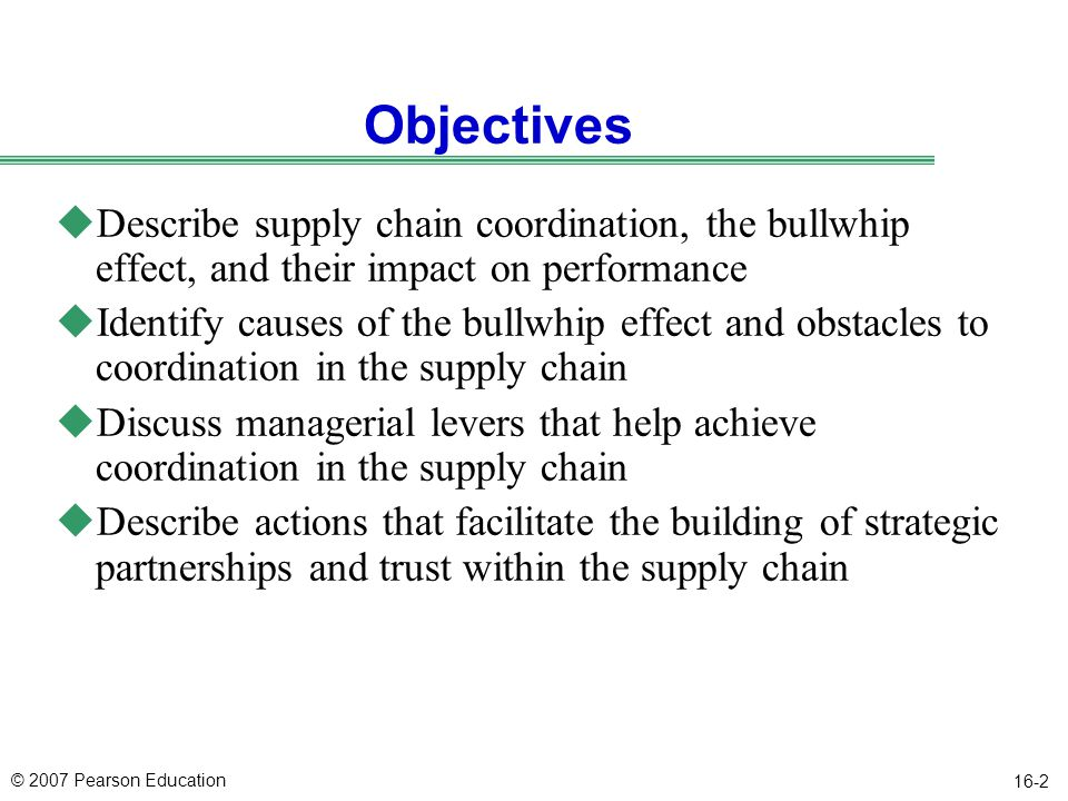 Objectives Describe supply chain coordination, the bullwhip effect, and their impact on performance.