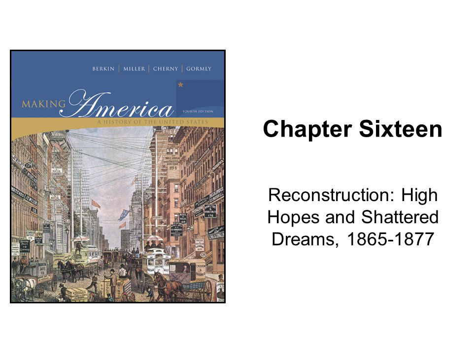 Reconstruction: High Hopes and Shattered Dreams, 1865-1877