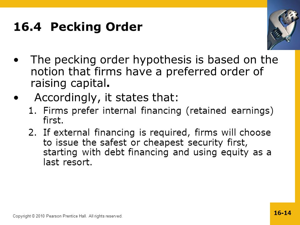 16.4 Pecking Order The pecking order hypothesis is based on the notion that firms have a preferred order of raising capital.