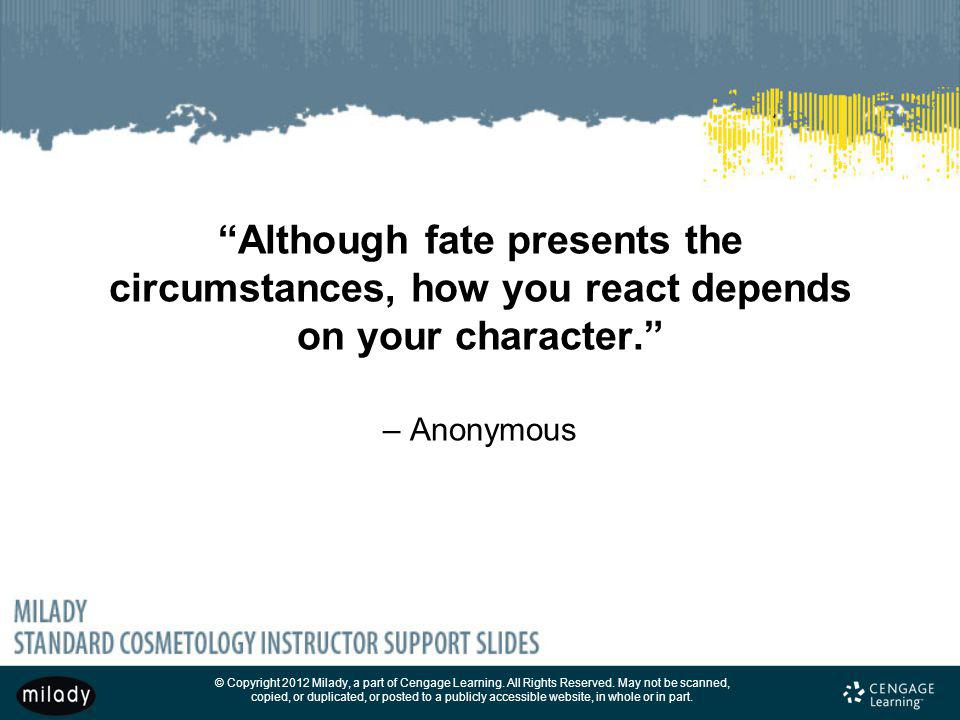 Although fate presents the circumstances, how you react depends on your character. – Anonymous