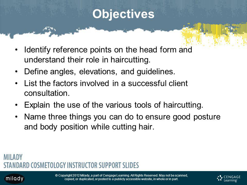 Objectives Identify reference points on the head form and understand their role in haircutting. Define angles, elevations, and guidelines.