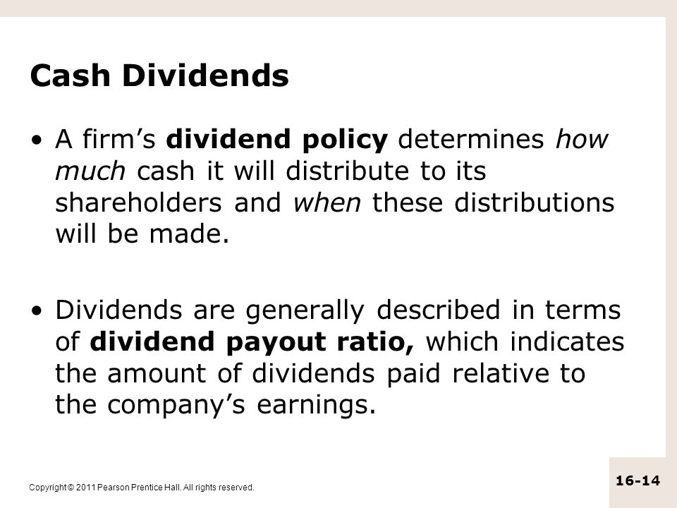 Cash Dividends A firm's dividend policy determines how much cash it will distribute to its shareholders and when these distributions will be made.