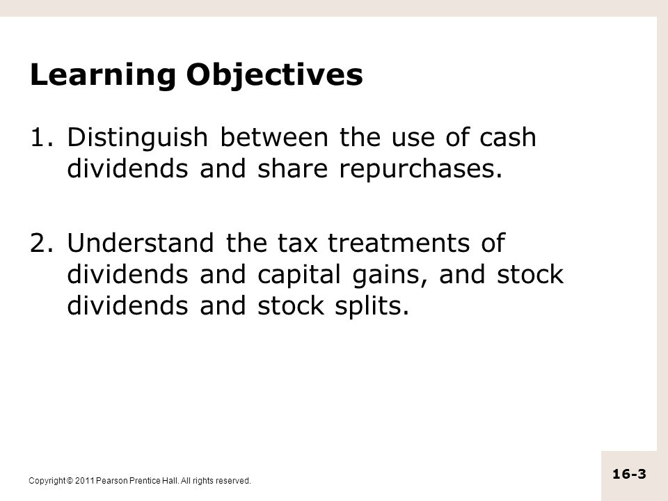 Learning Objectives Distinguish between the use of cash dividends and share repurchases.