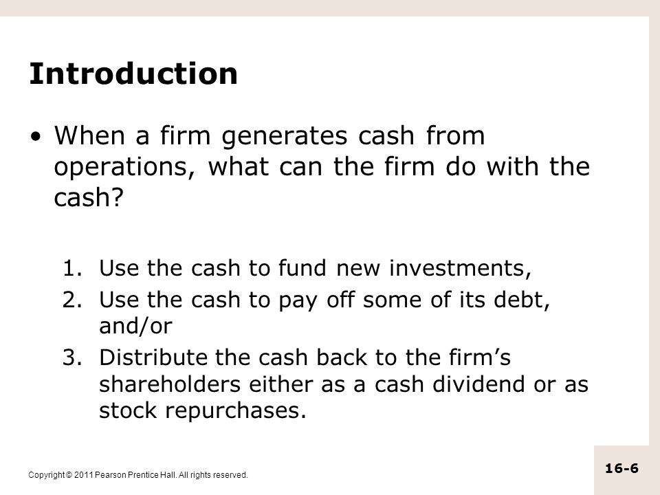 Introduction When a firm generates cash from operations, what can the firm do with the cash Use the cash to fund new investments,