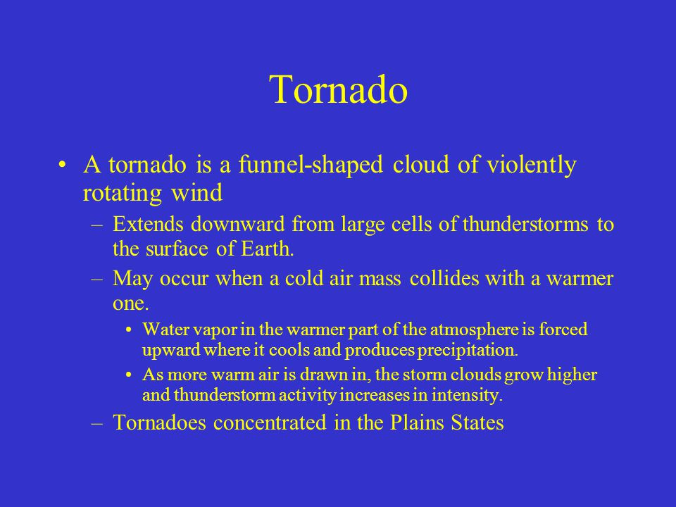 Tornado A tornado is a funnel-shaped cloud of violently rotating wind