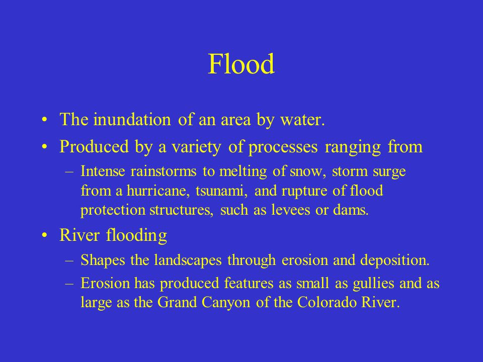 Flood The inundation of an area by water.