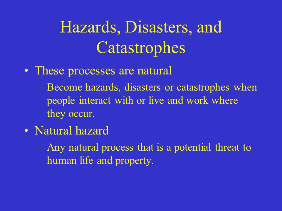 Hazards, Disasters, and Catastrophes