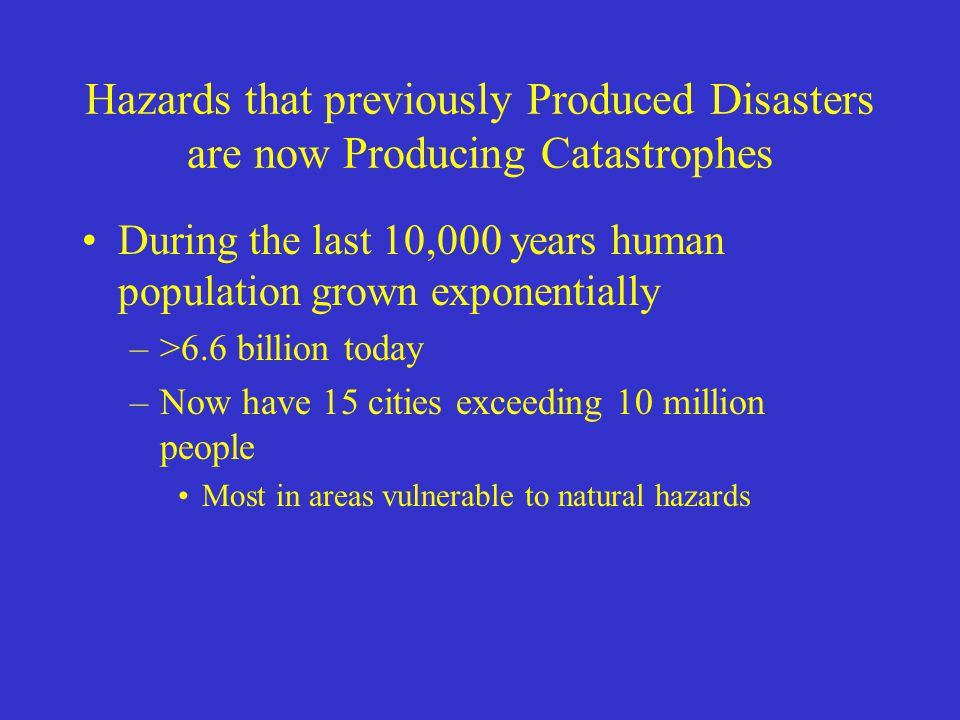 Hazards that previously Produced Disasters are now Producing Catastrophes