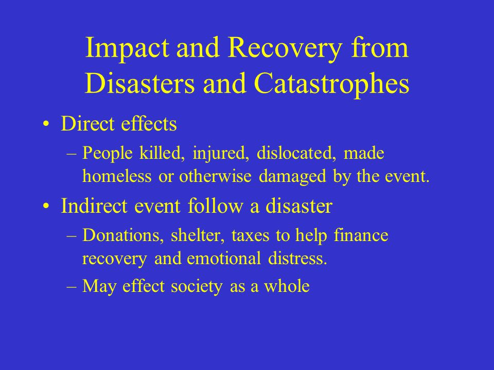 Impact and Recovery from Disasters and Catastrophes