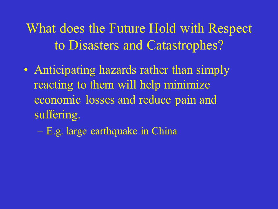 What does the Future Hold with Respect to Disasters and Catastrophes