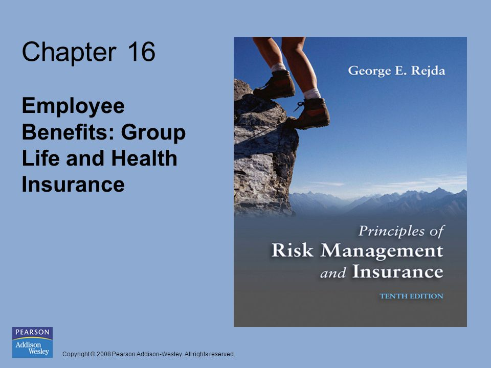 Chapter 16 Employee Benefits: Group Life and Health Insurance