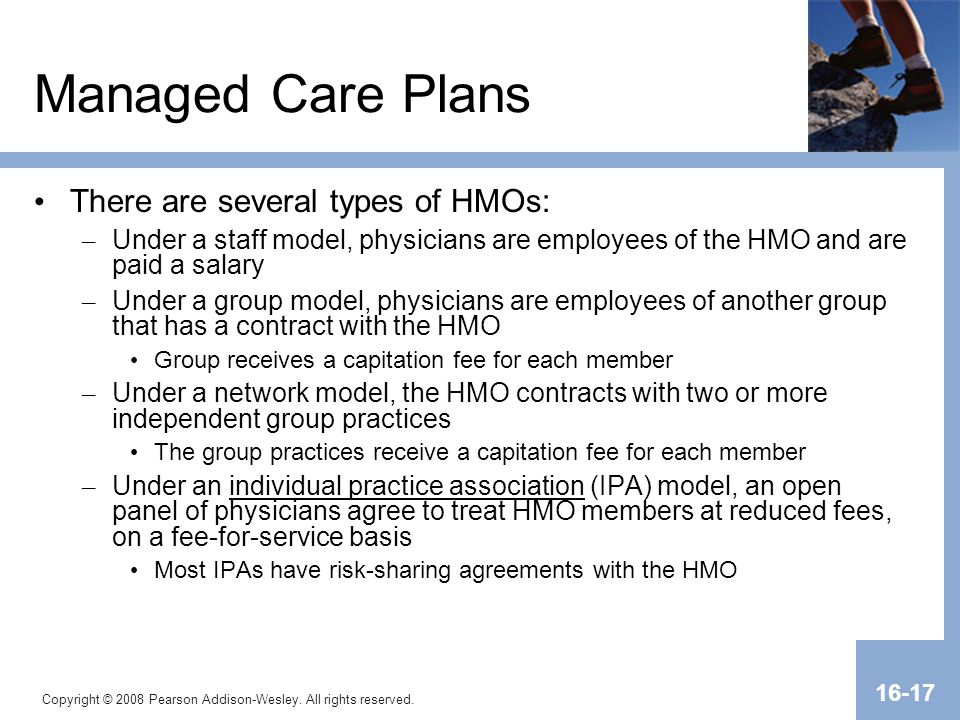 Managed Care Plans There are several types of HMOs: