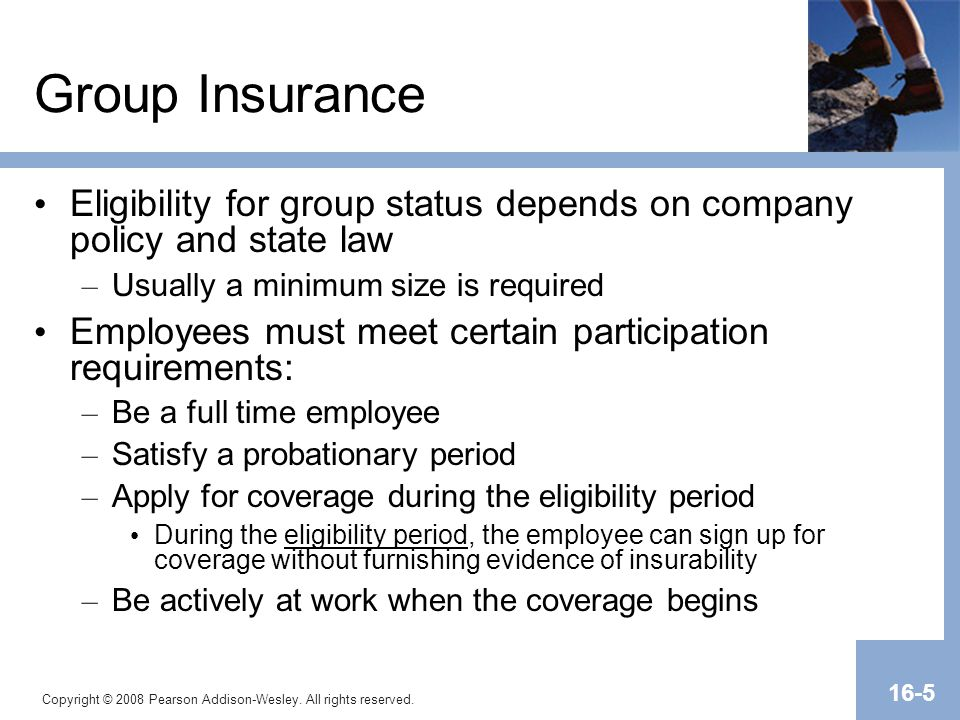 Group Insurance Eligibility for group status depends on company policy and state law. Usually a minimum size is required.