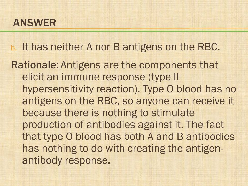 Answer It has neither A nor B antigens on the RBC.