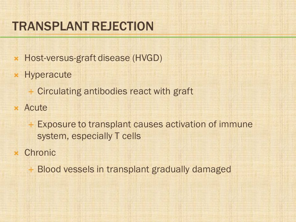 Transplant Rejection Host-versus-graft disease (HVGD) Hyperacute