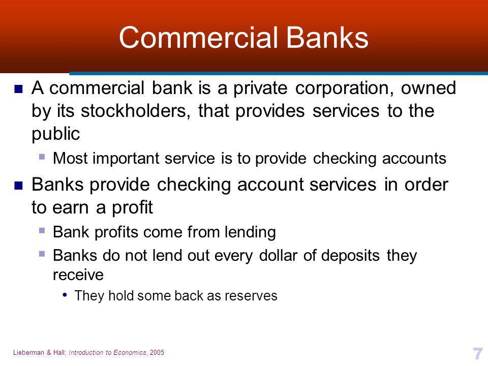 Commercial Banks A commercial bank is a private corporation, owned by its stockholders, that provides services to the public.