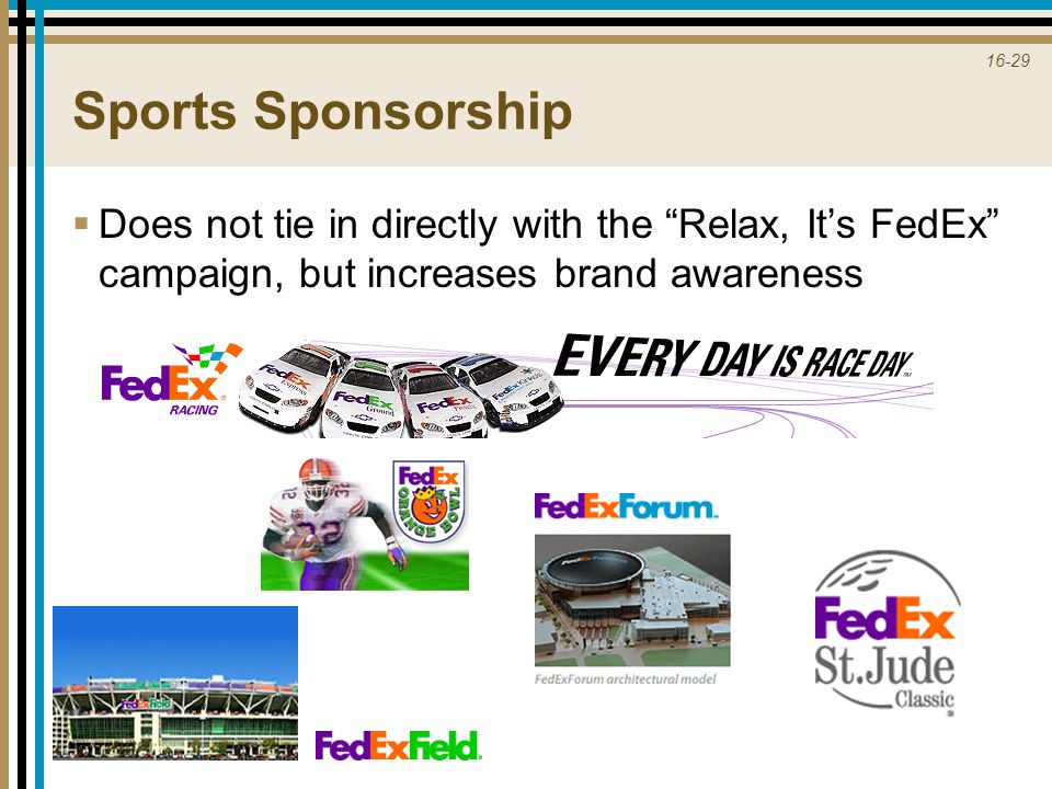Sports Sponsorship Does not tie in directly with the Relax, It's FedEx campaign, but increases brand awareness.