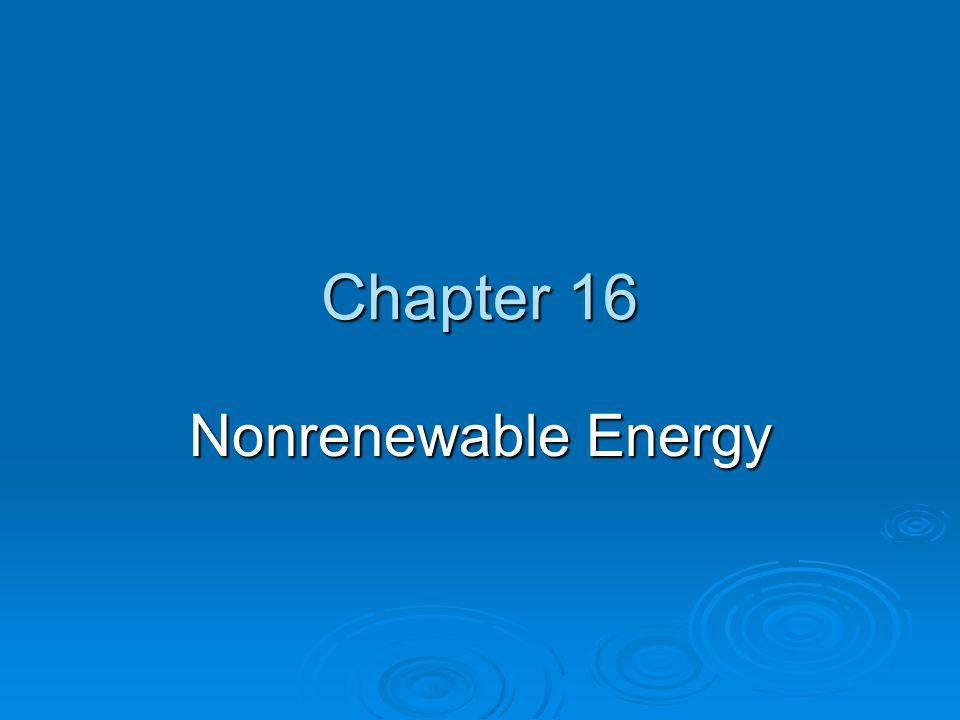 Chapter 16 Nonrenewable Energy