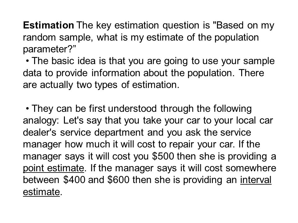 Estimation The key estimation question is Based on my random sample, what is my estimate of the population parameter