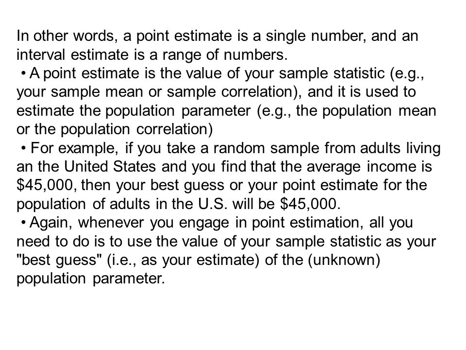 In other words, a point estimate is a single number, and an interval estimate is a range of numbers.