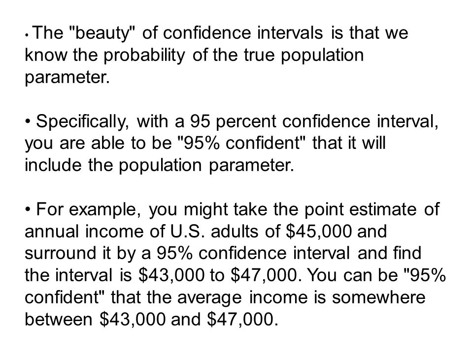 • The beauty of confidence intervals is that we know the probability of the true population parameter.