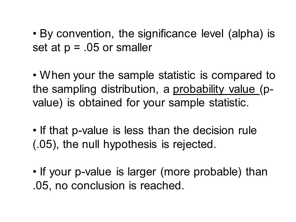 By convention, the significance level (alpha) is set at p =